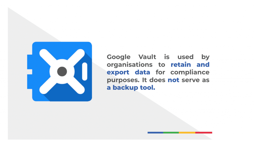 Google Vault is not a data backup solution
